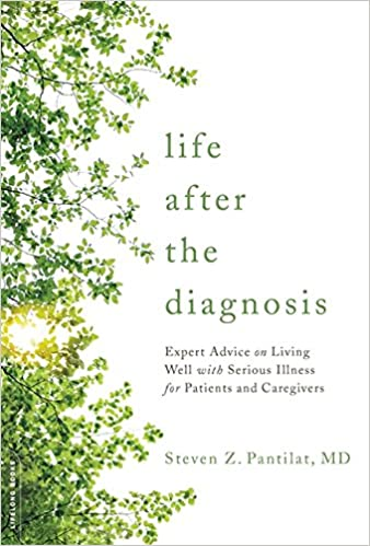 Expert Advice on Living Well with Serious Illness for Patients and Caregivers Life after the Diagnosis