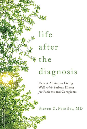 Life after the Diagnosis: Expert Advice on Living Well with Serious Illness for Patients and Caregivers - medicalbooks.filipinodoctors.org