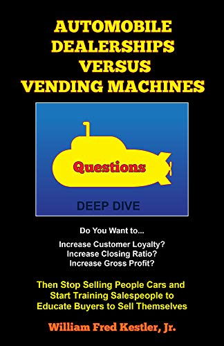 Dealerships That Buy Cars >> Automobile Dealerships Versus Vending Machines Then Stop Selling People Cars And Start Training Salespeople To Educate Buyers To Sell Themselves