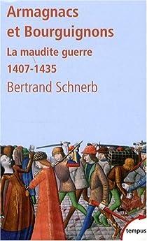 Les Armagnacs et les Bouguignons. La maudite guerre, 1407-1435 par Schnerb