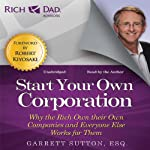 Rich Dad Advisors: Start Your Own Corporation: Why the Rich Own Their Own Companies and Everyone Else Works for Them | Garrett Sutton