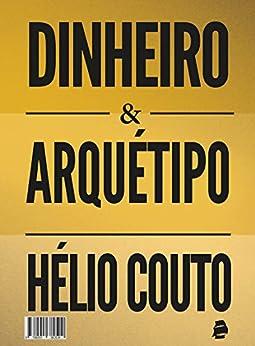 Dinheiro e Arquétipo eBook: Hélio Couto: Amazon.com.br