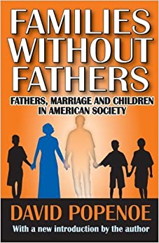 Book Families Without Fathers: Fathers, Marriage and Children in American Society by Popenoe, David (2009)