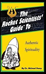 Rocket Scientists' Guide to Authentic Spirituality (Rocket Guides)