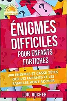Télécharger Énigmes Difficiles Pour Enfants Fortiches: 300 Énigmes Et Casse-Têtes Que Les Enfants Et Les Familles Vont Adorer pdf gratuits