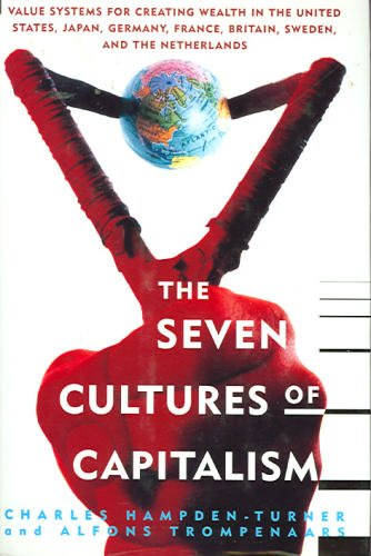 The Seven Cultures of Capitalism: Value Systems for Creating Wealth in the United States, Japan, Germany, France, Britai