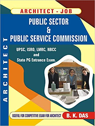 Architect Job (UPSC/ ISRO/ NBCC/ LMRC and other State Service Commision Job) - by B K Das