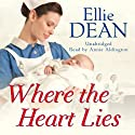 Where the Heart Lies Audiobook by Ellie Dean Narrated by Annie Aldington