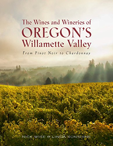 The Wines and Wineries of Oregon's Willamette Valley: From Pinot Noir to Chardonnay by Nick Wise, Linda Sunshine