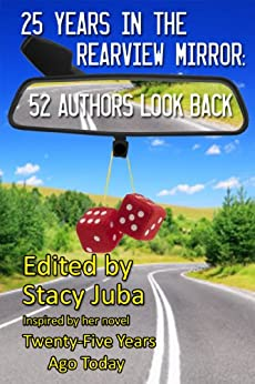 25 Years in the Rearview Mirror: 52 Authors Look Back by [Juba, Stacy, RP Dahlke, Mary Anna Evans, Laura DiSilverio, Vicki Delany, Donna Fletcher Crow, Darcia Helle, Cheryl Kaye Tardif, CJ Lyons, Gwen Mayo, Cara Lopez Lee]