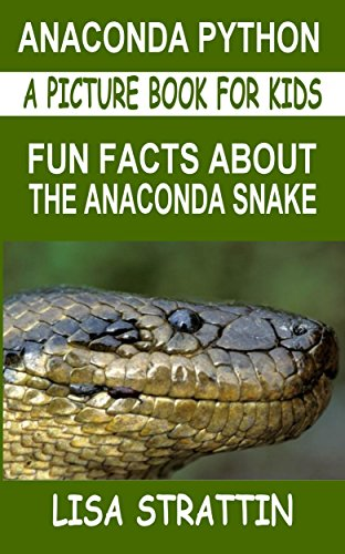 Anaconda Python: Fun Facts About the Anaconda Snake (A Picture Book For Kids 11)