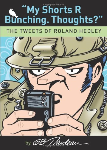 My Shorts R Bunching. Thoughts: The Tweets of Roland Hedley (Doonesbury)