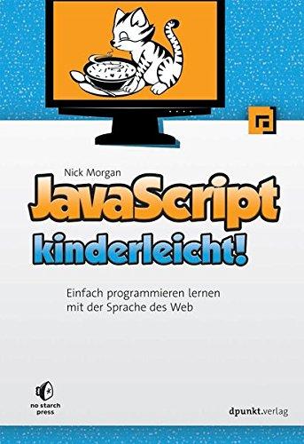 JavaScript kinderleicht!: Einfach programmieren lernen mit der Sprache des Web Taschenbuch – 2. Juli 2015 Nick Morgan dpunkt.verlag GmbH 3864902401 Programmiersprachen