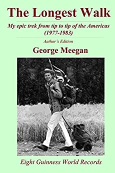 The Longest Walk: My epic trek from tip to tip of the Americas (1977-1983) by [Meegan, George]