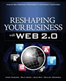 Reshaping Your Business with Web 2.0: Using New Social Technologies to Lead Business Transformation