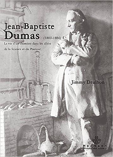 Livres gratuits en ligne Jean-Baptiste Dumas (1800-1884): La vie d'un chimiste dans les allées de la science et du pouvoir pdf epub