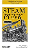 Steampunk - kurz & geek (O'Reillys Taschenbibliothek)