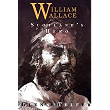 William Wallace: Scotland's Hero