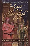 The Last Hieroglyph: The Collected Fantasies, Vol. 5 (The Collected Fantasies of Clark Ashton Smith)
