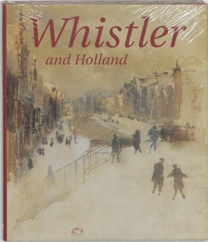 Whistler and Holland - J. F. Heijbroek; Jan Frederik Heijbroek; Margaret F. MacDonald
