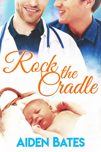 Rock the Cradle: An Mpreg Romance (Silver Oak Medical Center Book 6) by [Bates, Aiden]