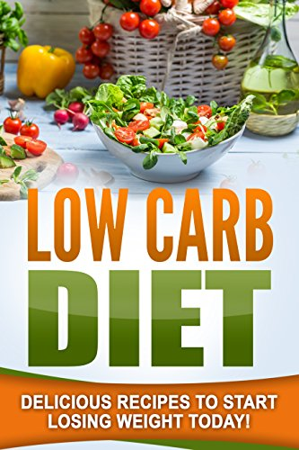Low Carb: Delicious Recipes To Start Losing Weight Today! by Jane Smith