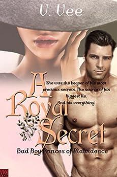 A Royal Secret: Book 1 (Bad Boy Princes of Malvidence) by [Vee, V.]