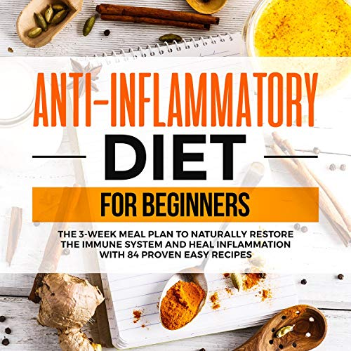 Anti-Inflammatory Diet for Beginners: The 3 Week Meal Plan to Naturally Restore the Immune System and Heal Inflammation with 84 Proven Easy Recipes by Steven Cole