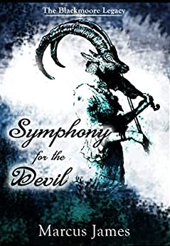 Symphony for the Devil (The Blackmoore Legacy Book 2) by [James, Marcus]