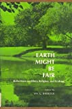 Earth Might Be Fair : Reflections on Ethics, Religion and Ecology, Barbour, Ian G., 0132226871