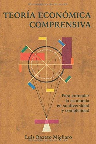 TEORIA ECONOMICA COMPRENSIVA: Para entender la economia en su diversidad y complejidad (Spanish Edition) [Luis Razeto Migliaro] (Tapa Blanda)