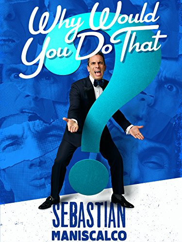 Sebastian Maniscalco: Why Would You Do That? ()