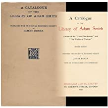 A catalogue of the library of Adam Smith : author of the Moral sentiments and The wealth of nations. / prepared for the royal economic society by James Bonar with an introduction and appendices