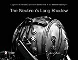 img - for The Neutron's Long Shadow: Legacies of Nuclear Explosives Production in the Manhattan Project book / textbook / text book