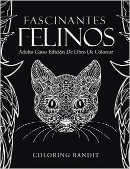Fascinantes Felinos: Adulto Gatos Edición De Libro De Colorear: Amazon.es: Coloring Bandit: Libros