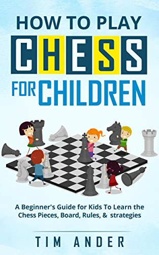 how-to-play-chess-for-children-a-beginners-guide-for-kids-to-learn-the-chess-pieces-board-rules-stra