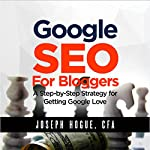 Google SEO for Bloggers: A Step-by-Step Strategy for Getting Google Love | Joseph Hogue