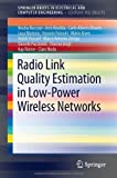 Radio Link Quality Estimation in Low-Power Wireless Networks, Nouha Baccour and Daniele Puccinelli, 3319007734