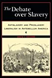 img - for The Debate Over Slavery: Antislavery and Proslavery Liberalism in Antebellum America book / textbook / text book