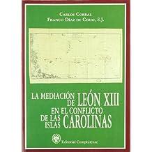 La mediacion de Leon XIII en el conflicto de las islas Carolinas / Leon XIII mediation in the conflict of the Caroline Islands