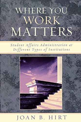 Where You Work Matters: Student Affairs Administration at Different Types of Institutions (American College Personnel Association Series)