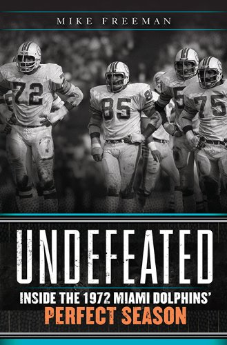Undefeated: Inside the 1972 Miami Dolphins' Perfect - 1972 Dolphins