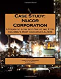 Case Study: Nucor Corporation: A Strategic Look Into One of the Steel Industry's Most Innovative Leaders
