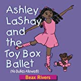 Ashley LaShay and The Toy Box Ballet: (No Bullies Allowed!)