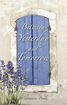 Between Yesterday and Tomorrow by [Pauls, Charmaine]