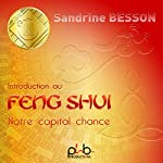 Introduction au Feng Shui : Notre capital chance   Sandrine Besson