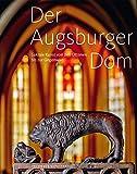 Der Augsburger Dom. Sakrale Kunst von den Ottonen bis zur Gegenwart