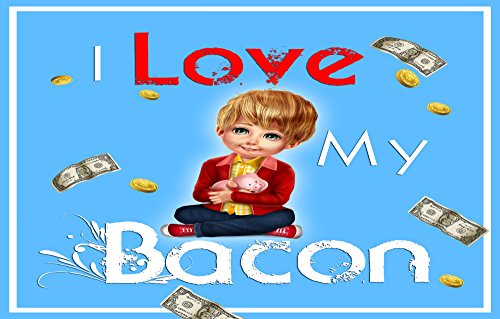 I Love My Bacon: 3 Money Lessons for Kids - I Love Charts