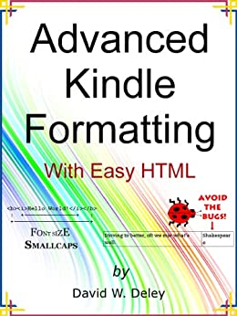 Advanced Kindle Formatting: With Easy HTML by [Deley, David]