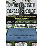 img - for [ In the Eye of History; Disclosures in the JFK Assassination Medical Evidence Law, William Matson ( Author ) ] { Paperback } 2004 book / textbook / text book